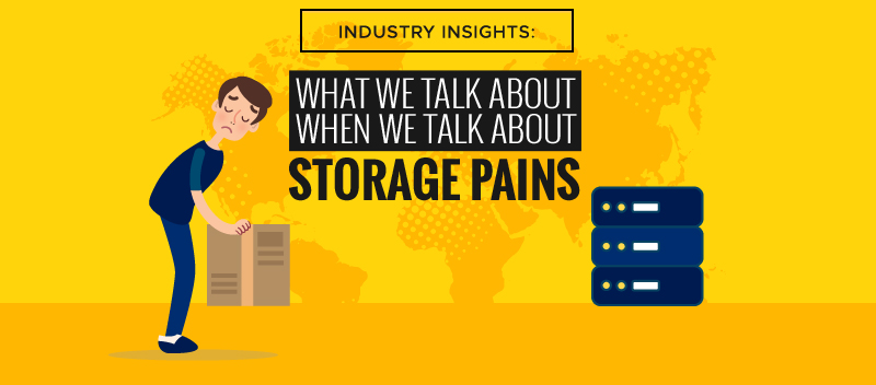 Industry Insights: What We Talk About When We Talk About Storage Pains