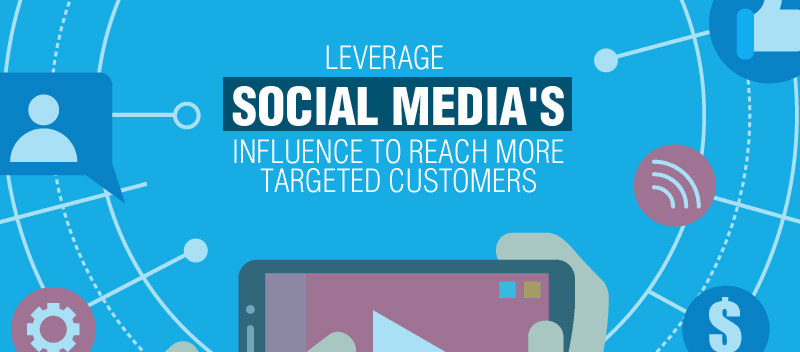 Leverage Social Media's Influence to Reach More Targeted Customers