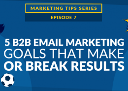 5 B2B Email Marketing Goals that Make or Break Results [VIDEO]