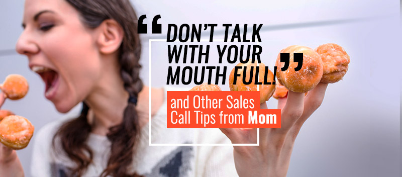 Don't Talk With Your Mouth Full! and Other Sales Call Tips from Mom