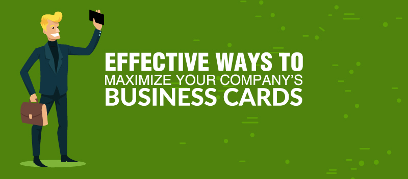 Effective Ways To Maximize Your Company's Business Cards