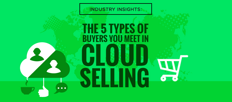 Industry Insights: The 5 Types of Buyers You Meet in Cloud Selling