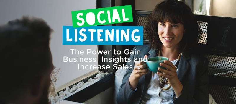 Social Listening: The Power to Gain Business Insights and Increase Sales