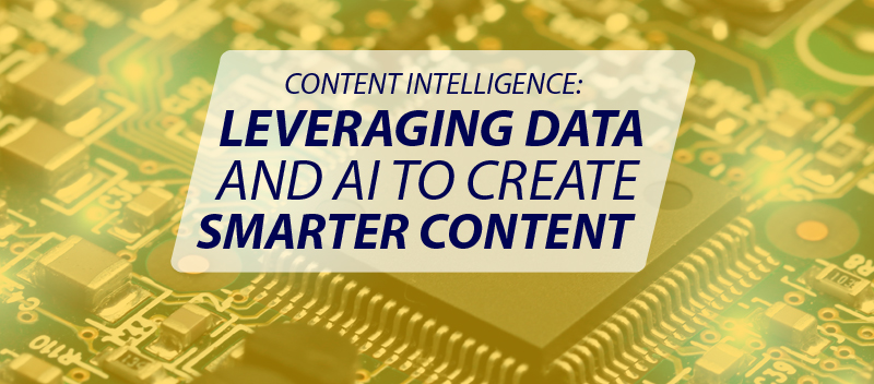 Content Intelligence: Leveraging Data and AI to Create Smarter Content