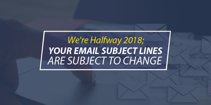 It's 2018; Your Email Subject Lines are Subject to Change