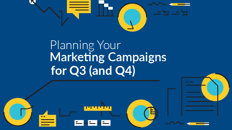 A Guide to Planning Your Marketing Campaigns for Q3 (and Q4)