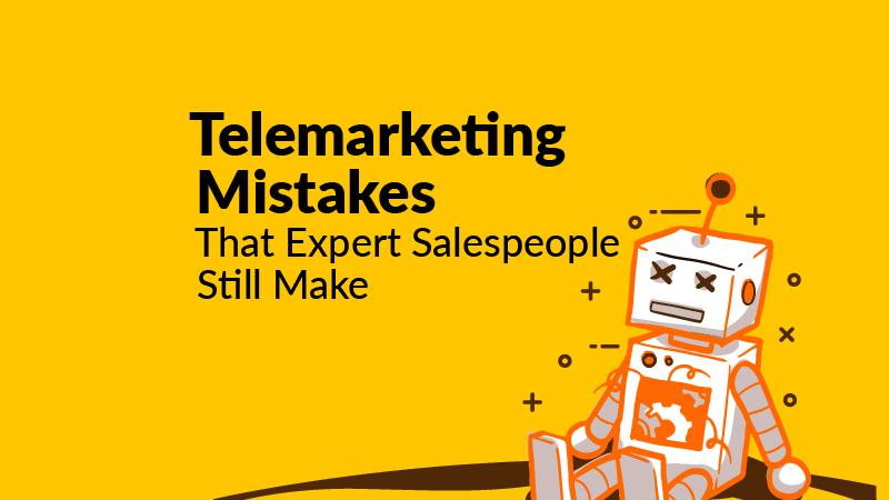 Telemarketing Mistakes That Expert Salespeople Still Make