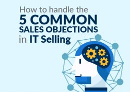 How to Handle The 5 Common Sales Objections in IT Selling