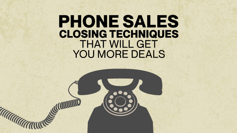 Phone Sales Closing Techniques That Will Get You More Deals