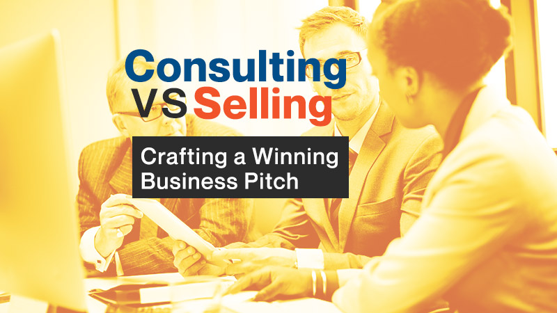 Consulting vs. Selling: Crafting a Winning Business Pitch