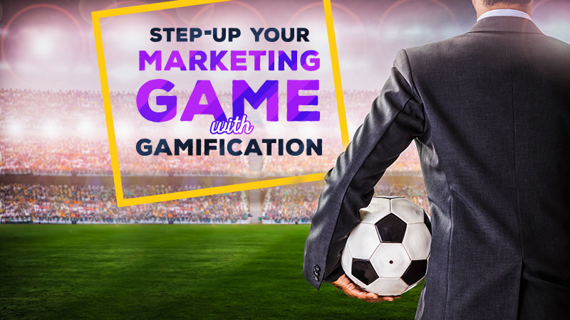 Step-up Your Marketing Game with Gamification