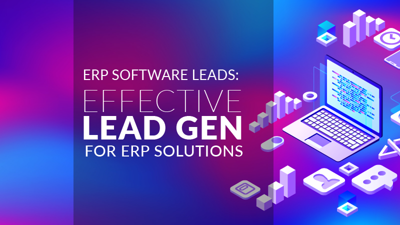 ERP Software Leads: Effective Lead Gen for ERP Solutions
