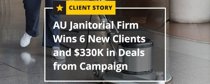 CS_CC_AU-Janitorial-Firm-Wins-6-New-Clients-and-330K-in-Deals-from-Campaign