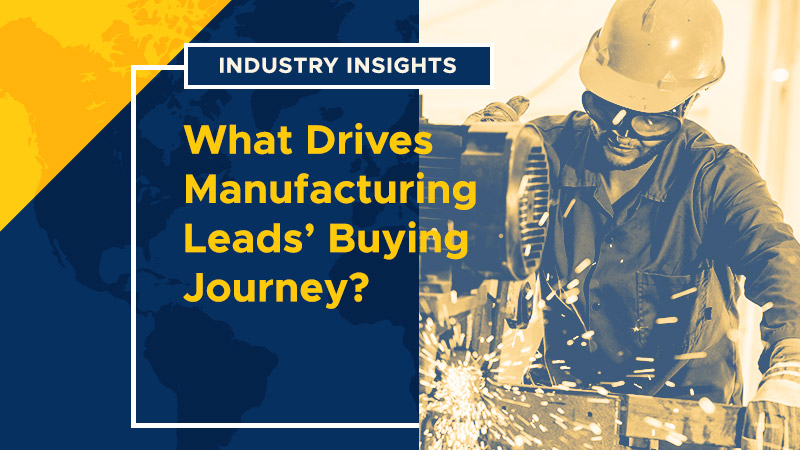 Industry Insights What Drives Manufacturing Leads Buying Journey