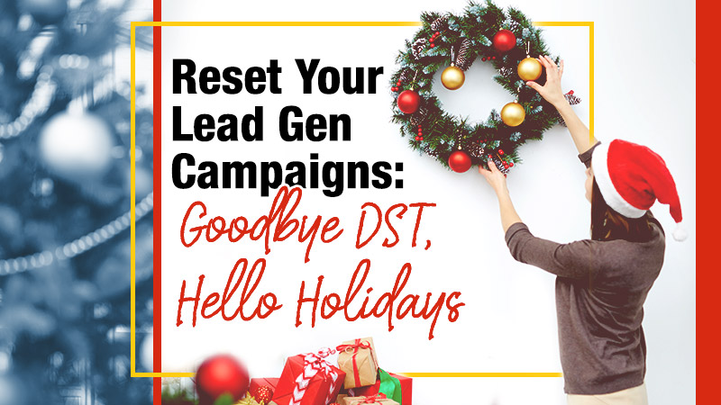 Reset Your Lead Gen Campaigns: Goodbye DST, Hello Holidays (Blog Image)
