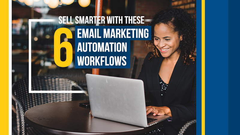 Sell-Smarter-with-these-6-Email-Marketing-Automation-Workflows (Blog Image)