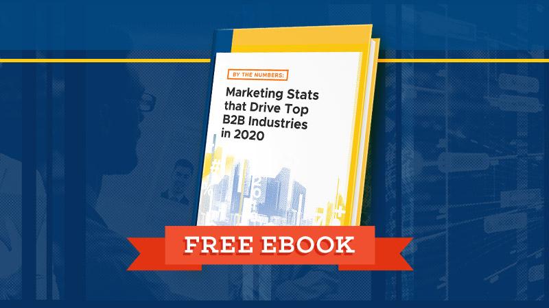 Free Ebook: Marketing Stats that Drive Top B2B Industries in 2020