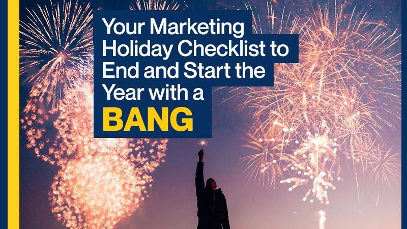 Your Marketing Holiday Checklist to End and Start the Year with a Bang