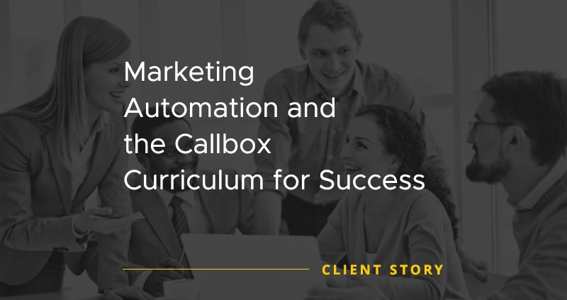 Marketing Automation and the Callbox Curriculum for Success [CASE STUDY]