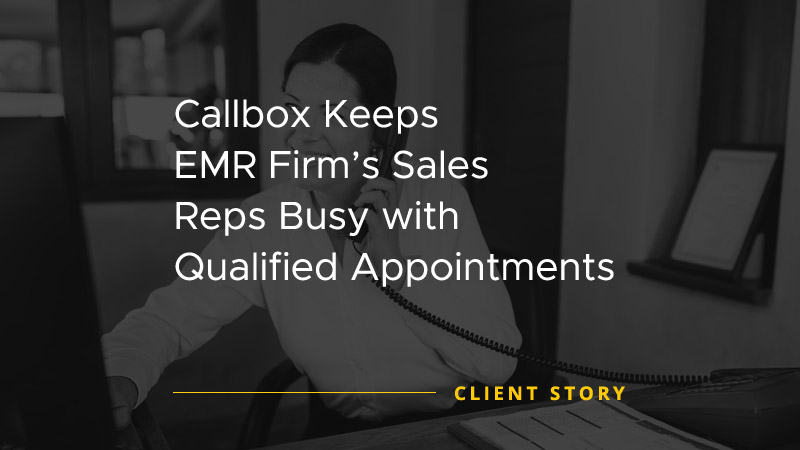 Callbox Keeps EMR Firms Sales Reps Busy with Qualified Appointments [CASE STUDY]