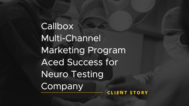 """Client Story image that says """"Callbox Multi-Channel Marketing Program Aced Success for Neuro Testing Company"""""""