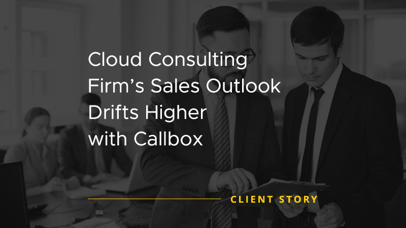 Cloud Consulting Firms Sales Outlook Drifts Higher with Callbox [CASE STUDY]