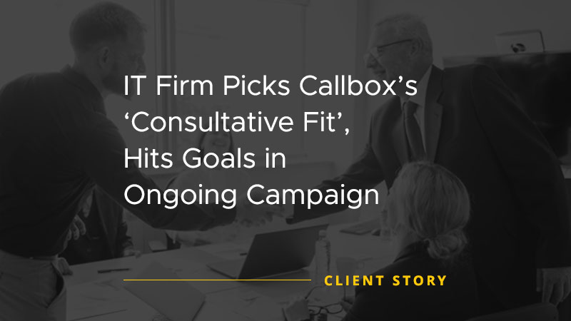IT Firm Picks Callbox Consultative Fit Hits Goals in Ongoing Campaign [CASE STUDY]