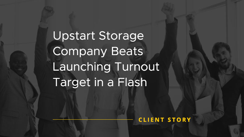 Upstart Storage Company Beats Launching Turnout Target in a Flash [CASE STUDY]