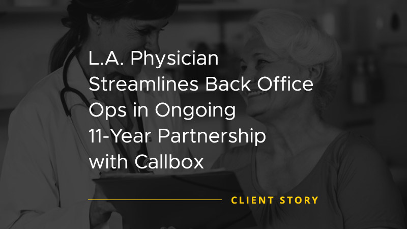 LA-Physician-Streamlines-Back-Office-Ops-in-Ongoing-11-Year-Partnership-with-Callbox [CASE STUDY]
