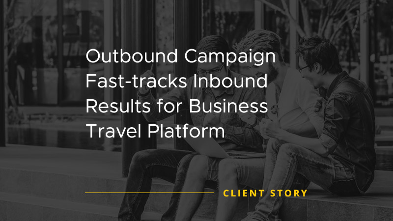 """Case Study image with text that says """"Outbound Campaign Fast-tracks Inbound Results for Business Travel Platform"""""""