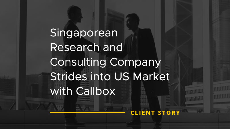 Singaporean Research and Consulting Company Strides into US Market with Callbox [CASE STUDY]