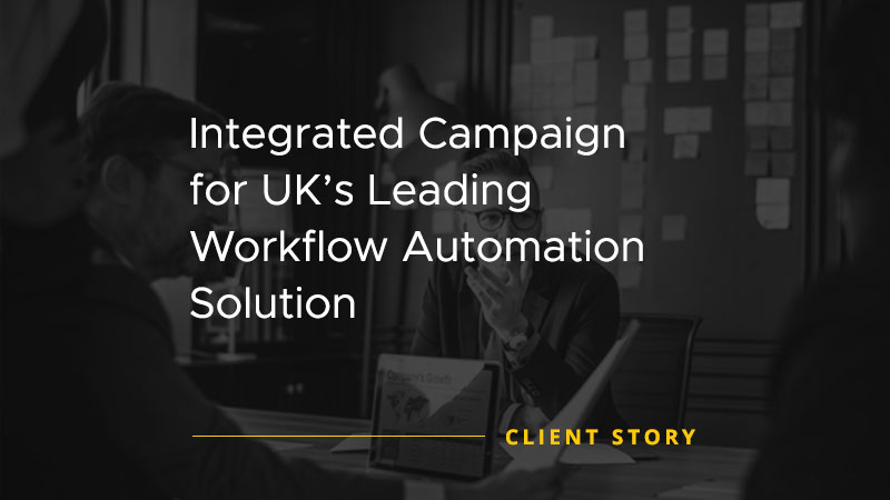 Integrated Campaign for UKs Leading Workflow Automation Solution [CASE STUDY]