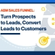 ABM Sales Funnel: Turn Prospects to Leads, Convert Leads to Customers