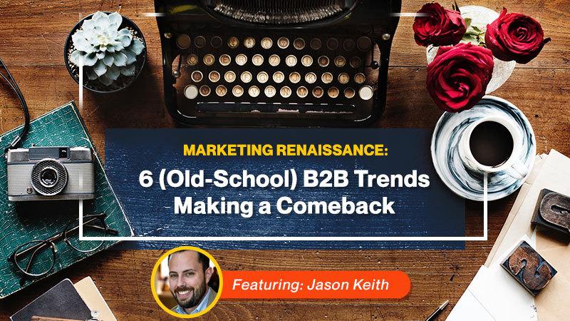 Marketing Renaissance: 6 (Old-School) B2B Trends Making a Comeback