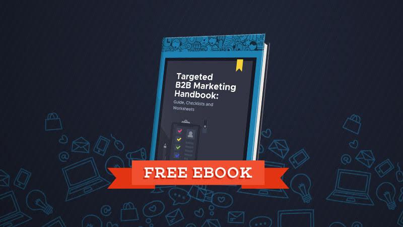 Targeted B2B Marketing Handbook: Guide, Checklists and Worksheets