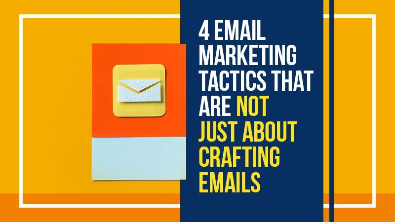 4 Email Marketing Tactics That Are Not Just About Crafting Emails (Featured Image)