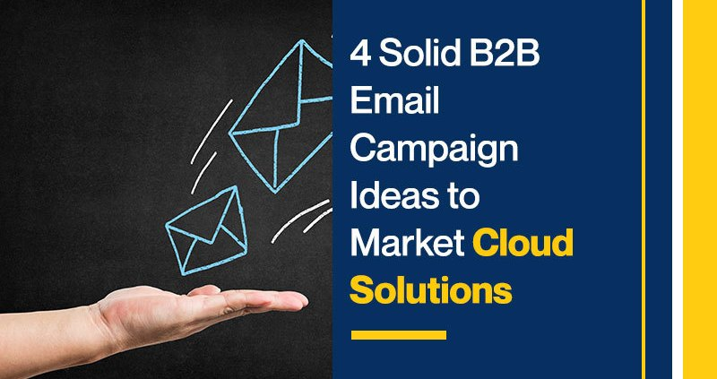 4-Solid-B2B-Email-Campaign-Ideas-to-Market-Cloud-Solutions