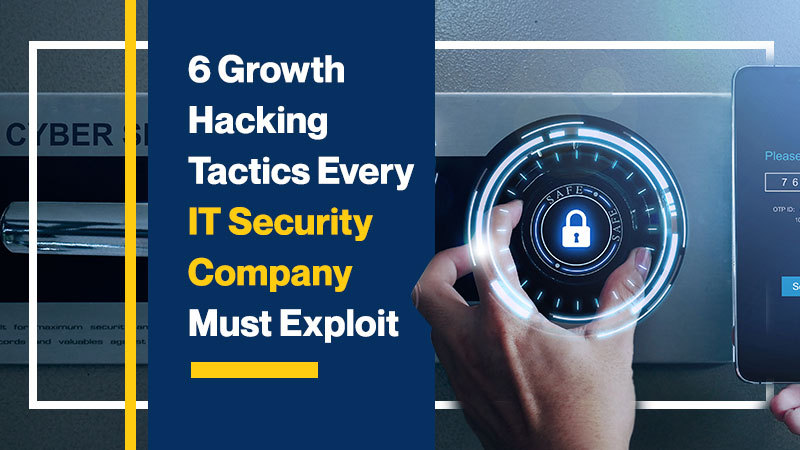 6 Growth Hacking Tactics Every IT Security Company Must Exploit (Featured Image)