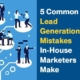 5 Common Lead Generation Mistakes In-house Marketers Make
