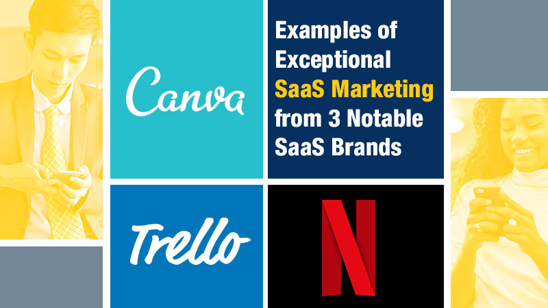 Examples of Exceptional SaaS Marketing from 3 Notable SaaS Brands (Featured Image)