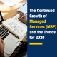 The Continued Growth of Managed Services (MSP) and the Trends for 2020