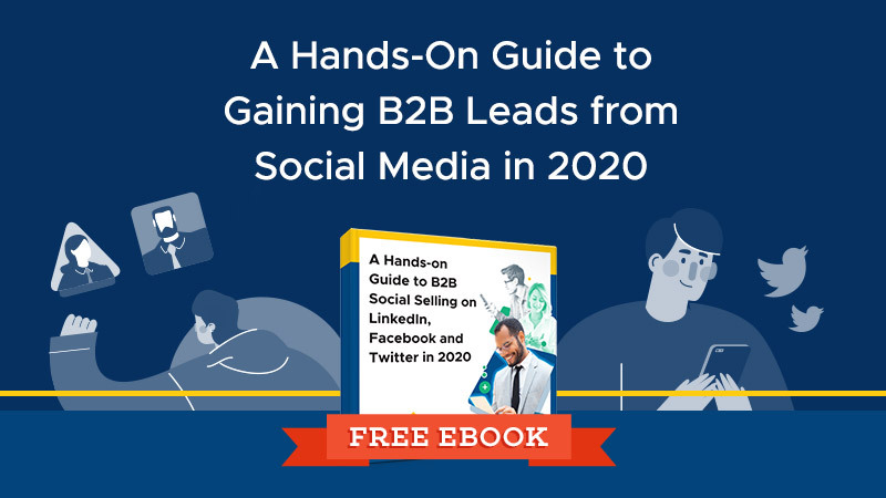 A Hands-On Guide to Gaining B2B Leads from Social Media in 2020