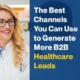 The Best Channels You Can Use To Generate More B2B Healthcare Leads