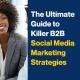The Ultimate Guide to Killer B2B Social Media Marketing Strategies