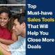 Top Must-have Sales Tools That Will Help You Close More Deals
