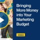 Bringing-More-Money-into-Your-Marketing-Budget