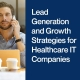 Lead-Generation-and-Growth-Strategies-for-Healthcare-IT-Companies
