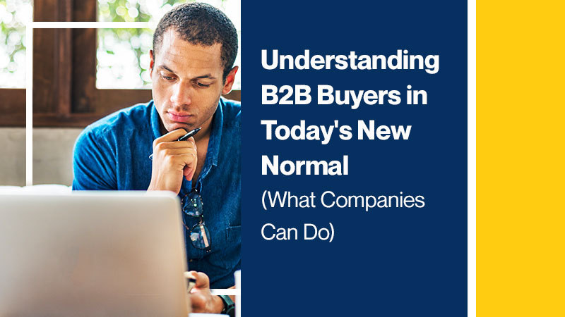 Understanding-B2B-Buyers-in-Today_s-New-Normal-(What-Companies-Can-Do)