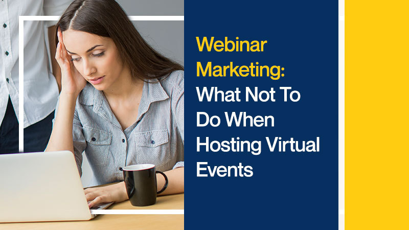Webinar-Marketing-What-Not-To-Do-When-Hosting-Virtual-Events