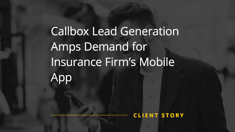 CS_FIN_Callbox_Lead_Generation_Amps_Demand_for_Insurance_Firm's_Mobile_App